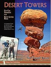 "Desert Towers: Fat Cat Summits and Kitty Litter Rock  by Steve ""Crusher"" Bartlet"