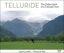 TELLURIDE: THE OUTLAW SPIRIT OF A COLORADO TOWN