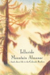 Telluride Mountain Almanac: A book about life in the Colorado Rockies [Paperback